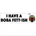 I Have a Boba Fett-ish Decal Vinyl or Magnet Bumper Sticker